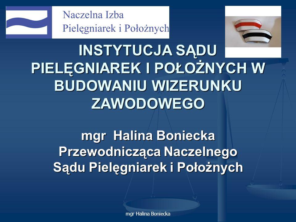 mgr Halina Boniecka INSTYTUCJA SĄDU PIELĘGNIAREK I POŁOŻNYCH W BUDOWANIU WIZERUNKU ZAWODOWEGO mgr Halina Boniecka Przewodnicząca Naczelnego Sądu Pielę