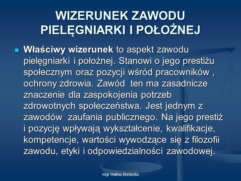 mgr Halina Boniecka WIZERUNEK ZAWODU PIELĘGNIARKI I POŁOŻNEJ Właściwy wizerunek to aspekt zawodu pielęgniarki i położnej. Stanowi o jego prestiżu społ