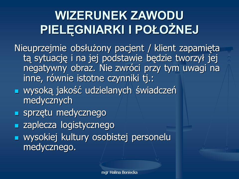 mgr Halina Boniecka WIZERUNEK ZAWODU PIELĘGNIARKI I POŁOŻNEJ Nieuprzejmie obsłużony pacjent / klient zapamięta tą sytuację i na jej podstawie będzie t