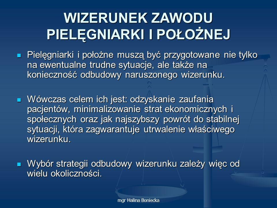 mgr Halina Boniecka WIZERUNEK ZAWODU PIELĘGNIARKI I POŁOŻNEJ Pielęgniarki i położne muszą być przygotowane nie tylko na ewentualne trudne sytuacje, al