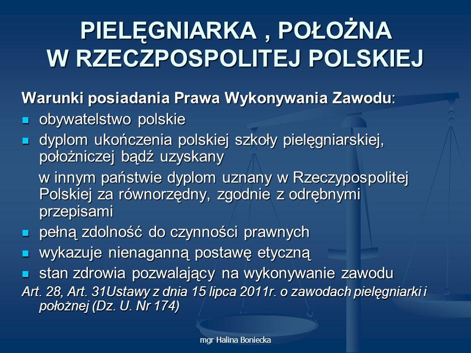 mgr Halina Boniecka PIELĘGNIARKA, POŁOŻNA W RZECZPOSPOLITEJ POLSKIEJ Warunki posiadania Prawa Wykonywania Zawodu: obywatelstwo polskie obywatelstwo po