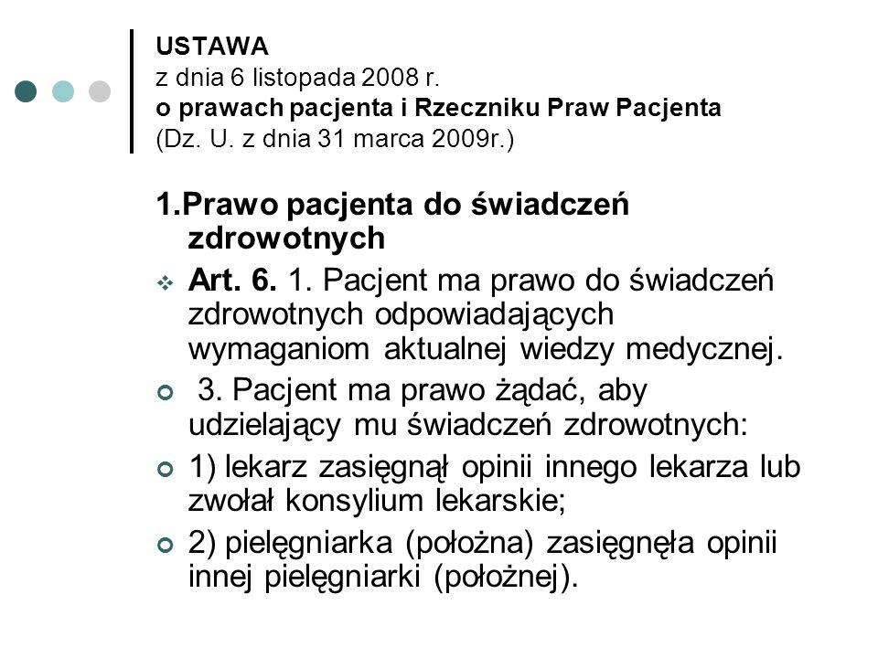 USTAWA z dnia 6 listopada 2008 r. o prawach pacjenta i Rzeczniku Praw Pacjenta (Dz. U. z dnia 31 marca 2009r.) 1.Prawo pacjenta do świadczeń zdrowotny