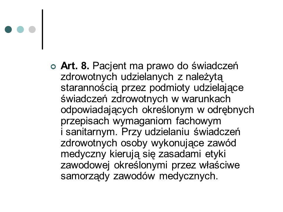 Art. 8. Pacjent ma prawo do świadczeń zdrowotnych udzielanych z należytą starannością przez podmioty udzielające świadczeń zdrowotnych w warunkach odp