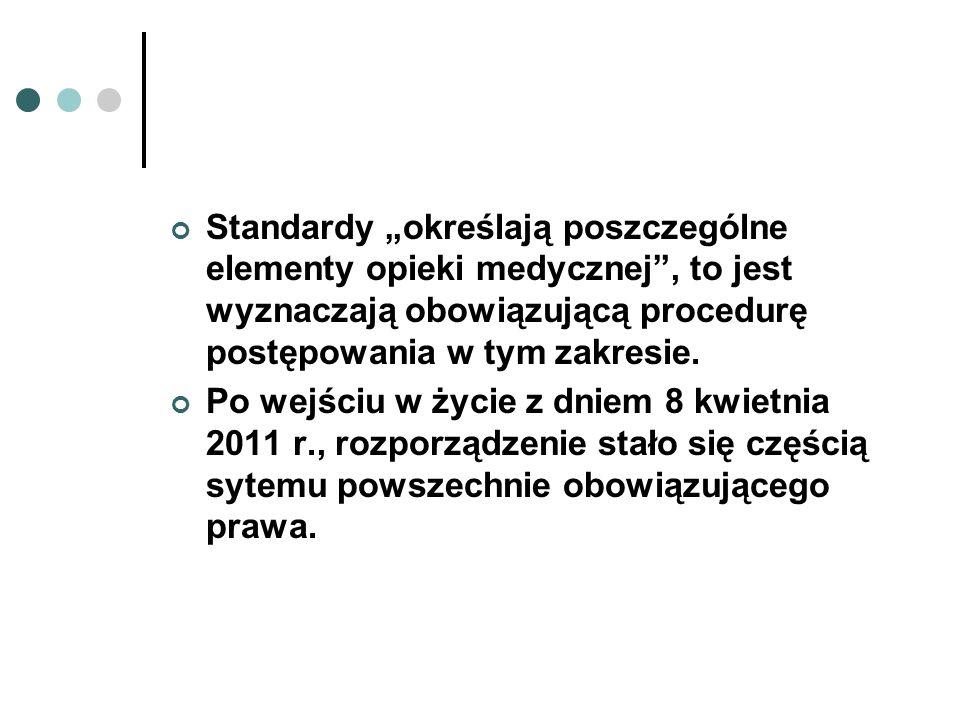 Standardy określają poszczególne elementy opieki medycznej, to jest wyznaczają obowiązującą procedurę postępowania w tym zakresie. Po wejściu w życie