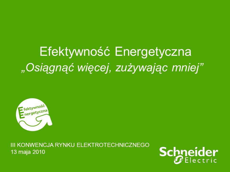 Efektywność Energetyczna Osiągnąć więcej, zużywając mniej III KONWENCJA RYNKU ELEKTROTECHNICZNEGO 13 maja 2010