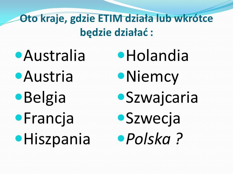 Oto kraje, gdzie ETIM działa lub wkrótce będzie działać : Australia Austria Belgia Francja Hiszpania Holandia Niemcy Szwajcaria Szwecja Polska ?