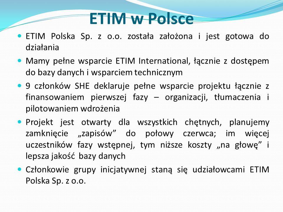 ETIM w Polsce ETIM Polska Sp. z o.o. została założona i jest gotowa do działania Mamy pełne wsparcie ETIM International, łącznie z dostępem do bazy da