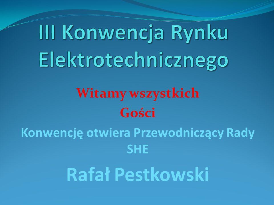 Witamy wszystkich Gości Konwencję otwiera Przewodniczący Rady SHE Rafał Pestkowski
