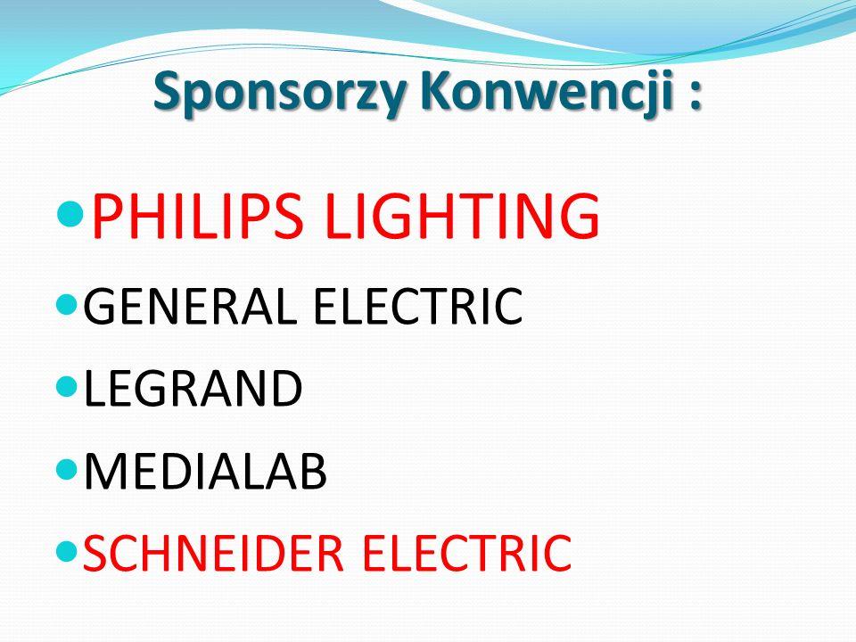 Sponsorzy Konwencji : PHILIPS LIGHTING GENERAL ELECTRIC LEGRAND MEDIALAB SCHNEIDER ELECTRIC
