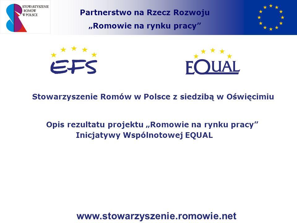 Partnerstwo na Rzecz Rozwoju Romowie na rynku pracy Administrator Stowarzyszenie Romów w Polsce z siedzibą w Oświęcimiu Partnerzy Krajowi: 1.