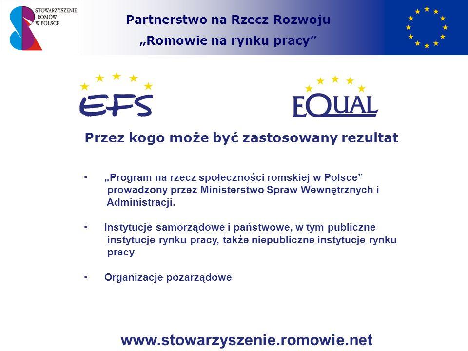 Partnerstwo na Rzecz Rozwoju Romowie na rynku pracy Przez kogo może być zastosowany rezultat Program na rzecz społeczności romskiej w Polsce prowadzon