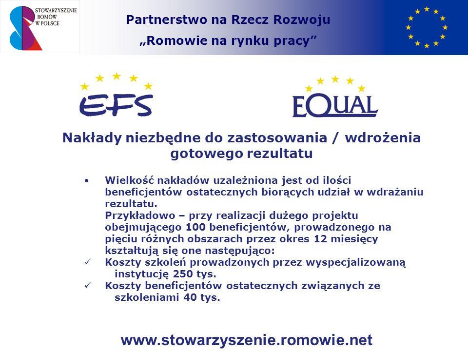 Partnerstwo na Rzecz Rozwoju Romowie na rynku pracy Nakłady niezbędne do zastosowania / wdrożenia gotowego rezultatu Wielkość nakładów uzależniona jes