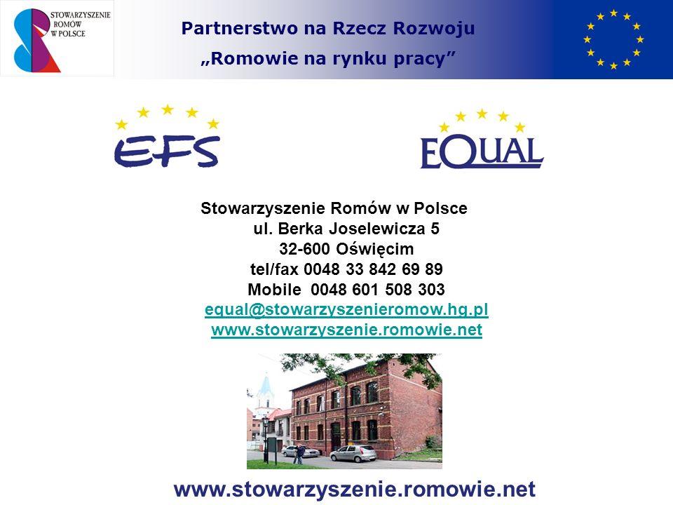 Partnerstwo na Rzecz Rozwoju Romowie na rynku pracy www.stowarzyszenie.romowie.net Stowarzyszenie Romów w Polsce ul. Berka Joselewicza 5 32-600 Oświęc