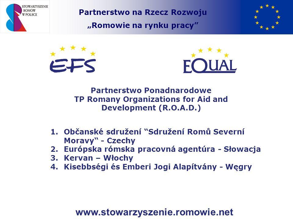 Partnerstwo na Rzecz Rozwoju Romowie na rynku pracy Partnerstwo Ponadnarodowe TP Romany Organizations for Aid and Development (R.O.A.D.) 1. Občanské s