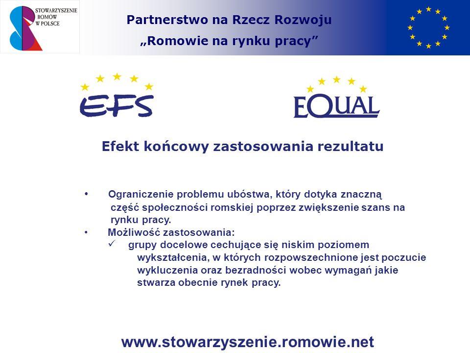 Partnerstwo na Rzecz Rozwoju Romowie na rynku pracy Efekt końcowy zastosowania rezultatu Ograniczenie problemu ubóstwa, który dotyka znaczną część spo