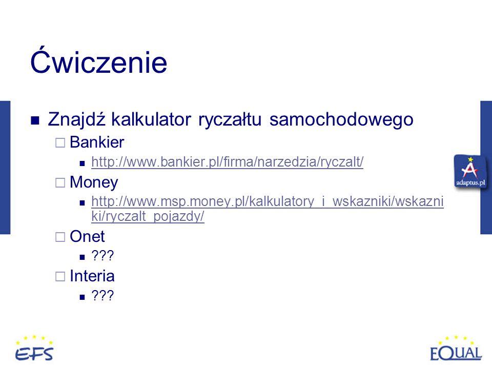 Ćwiczenie Znajdź kalkulator ryczałtu samochodowego Bankier http://www.bankier.pl/firma/narzedzia/ryczalt/ Money http://www.msp.money.pl/kalkulatory_i_