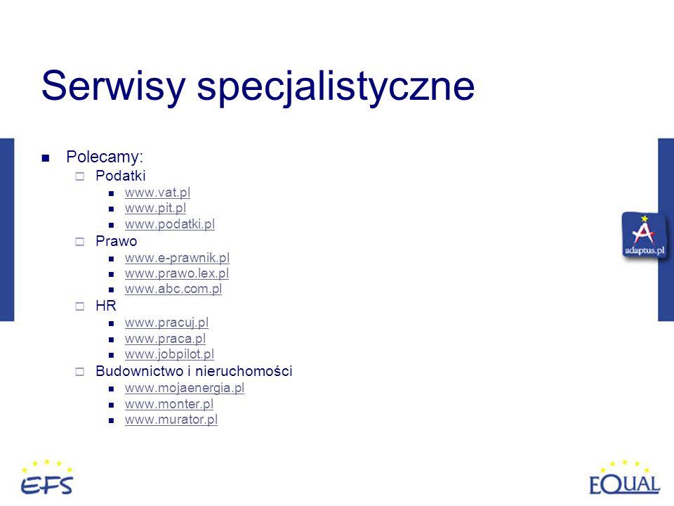 Serwisy specjalistyczne Polecamy: Podatki www.vat.pl www.pit.pl www.podatki.pl Prawo www.e-prawnik.pl www.prawo.lex.pl www.abc.com.pl HR www.pracuj.pl
