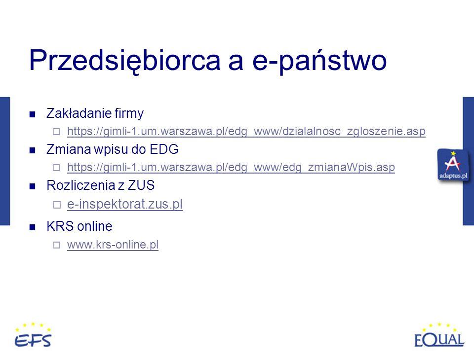 Przedsiębiorca a e-państwo Zakładanie firmy https://gimli-1.um.warszawa.pl/edg_www/dzialalnosc_zgloszenie.asp Zmiana wpisu do EDG https://gimli-1.um.w
