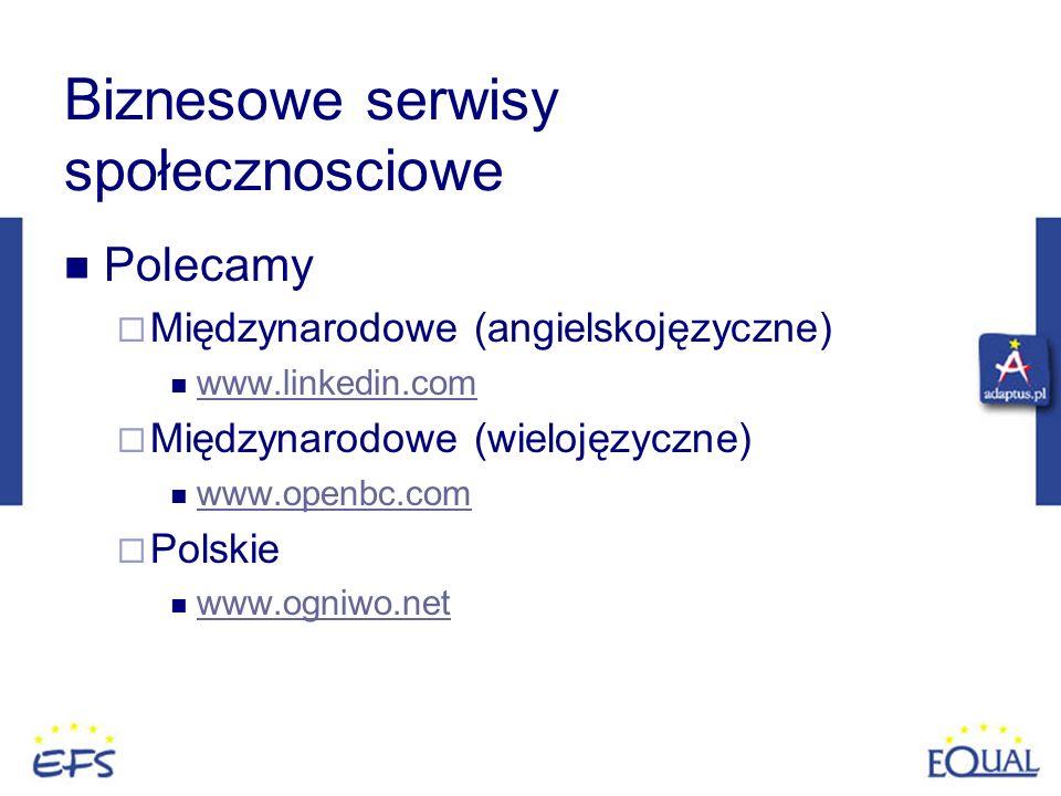 Biznesowe serwisy społecznosciowe Polecamy Międzynarodowe (angielskojęzyczne) www.linkedin.com Międzynarodowe (wielojęzyczne) www.openbc.com Polskie w