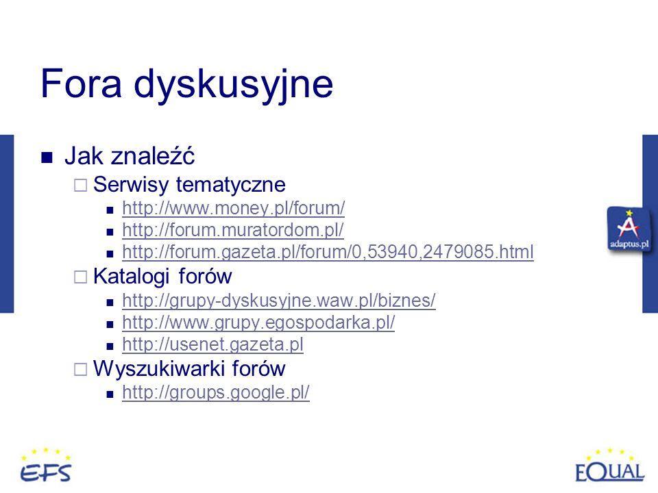 Fora dyskusyjne Jak znaleźć Serwisy tematyczne http://www.money.pl/forum/ http://forum.muratordom.pl/ http://forum.gazeta.pl/forum/0,53940,2479085.htm