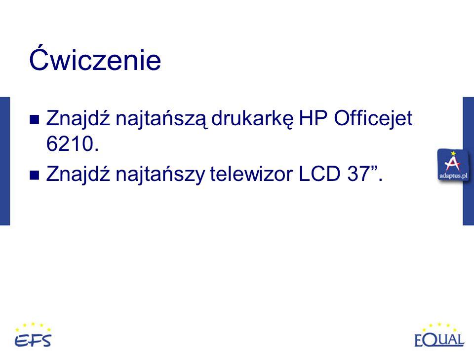 Ćwiczenie Znajdź najtańszą drukarkę HP Officejet 6210. Znajdź najtańszy telewizor LCD 37.