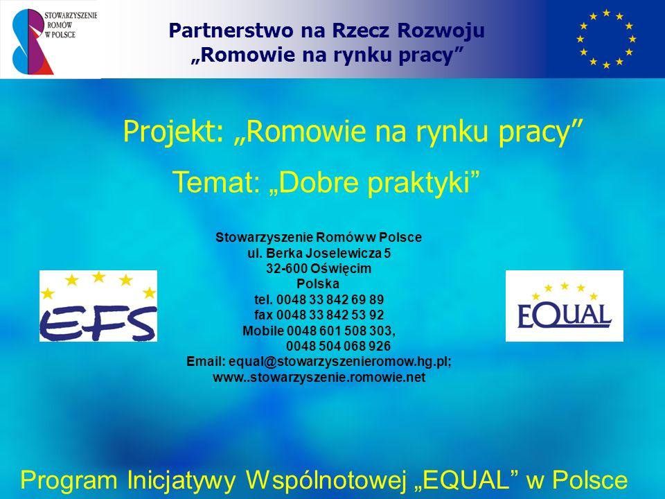 Projekt: Romowie na rynku pracy Partnerstwo na Rzecz Rozwoju Romowie na rynku pracy Temat: Dobre praktyki Program Inicjatywy Wspólnotowej EQUAL w Polsce Stowarzyszenie Romów w Polsce ul.