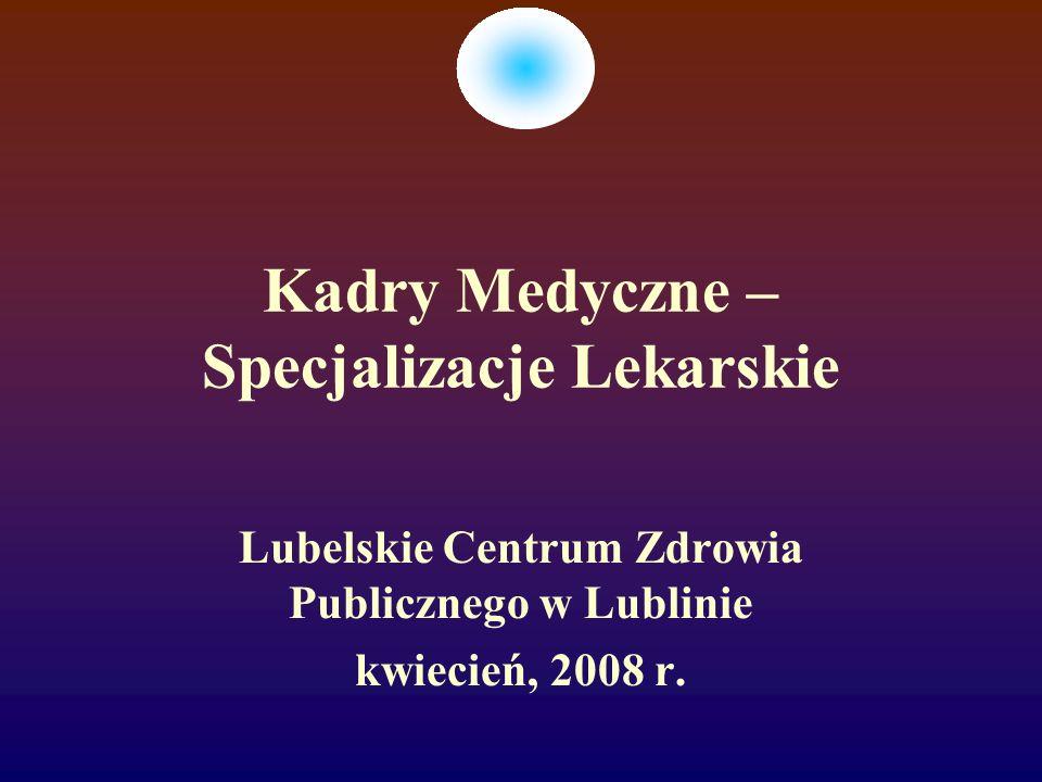 Województwo lubelskie nie posiada jednostek szkolących lekarzy w dziedzinach: chirurgii plastycznej psychiatrii dziecięcej i młodzieżowej immunologii klinicznej balneologii medycyny fizykalnej medycyny sportowej Wzrasta zainteresowanie powyższymi dziedzinami!!!
