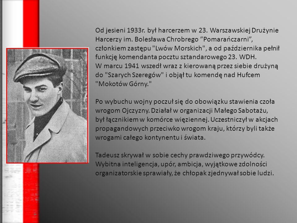 Od jesieni 1933r. był harcerzem w 23. Warszawskiej Drużynie Harcerzy im. Bolesława Chrobrego Pomarańczarni, członkiem zastępu