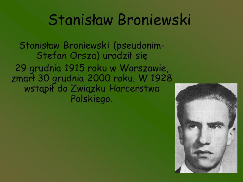 Stanisław Broniewski Stanisław Broniewski (pseudonim- Stefan Orsza) urodził się 29 grudnia 1915 roku w Warszawie, zmarł 30 grudnia 2000 roku. W 1928 w