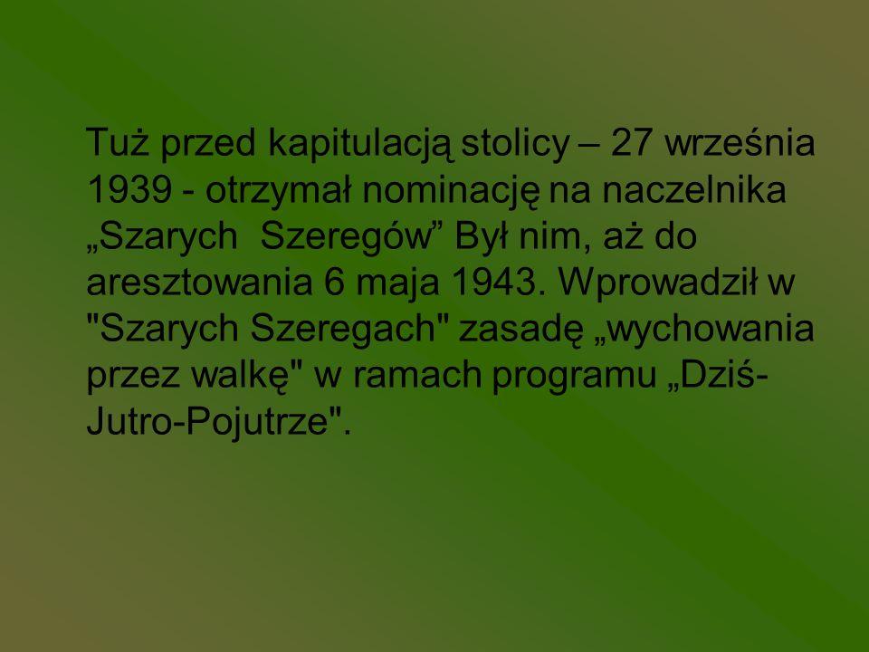 Tuż przed kapitulacją stolicy – 27 września 1939 - otrzymał nominację na naczelnika Szarych Szeregów Był nim, aż do aresztowania 6 maja 1943. Wprowadz