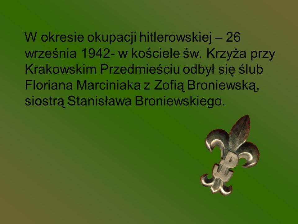 W okresie okupacji hitlerowskiej – 26 września 1942- w kościele św. Krzyża przy Krakowskim Przedmieściu odbył się ślub Floriana Marciniaka z Zofią Bro