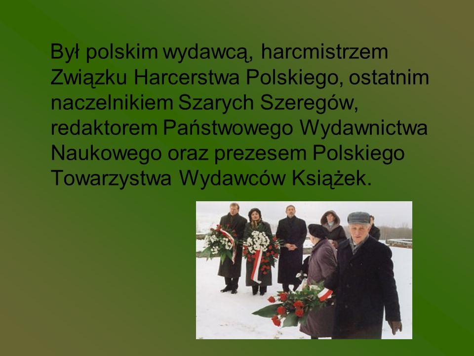 Był polskim wydawcą, harcmistrzem Związku Harcerstwa Polskiego, ostatnim naczelnikiem Szarych Szeregów, redaktorem Państwowego Wydawnictwa Naukowego o
