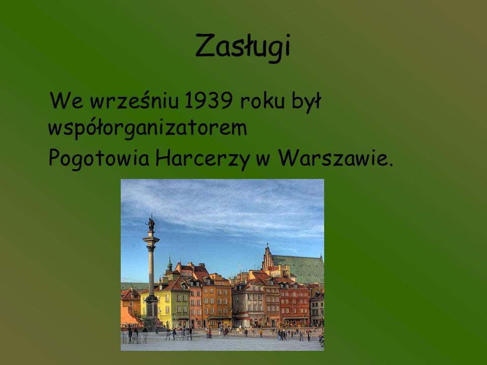 Zasługi We wrześniu 1939 roku był współorganizatorem Pogotowia Harcerzy w Warszawie.
