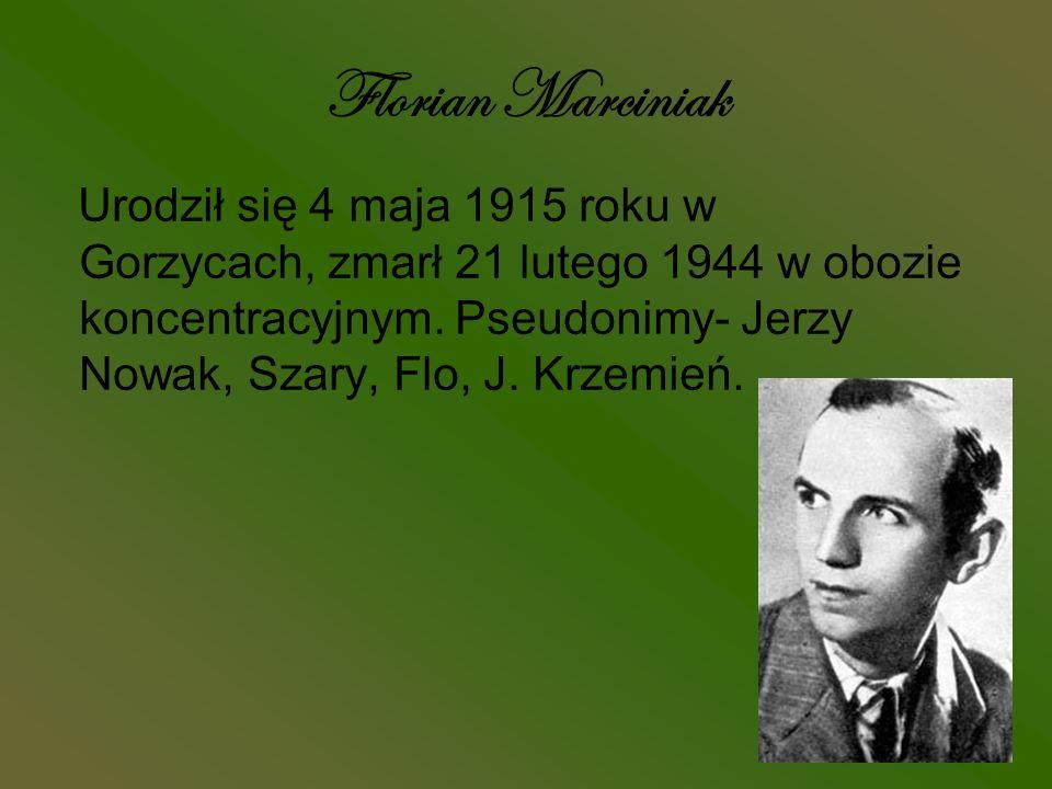 Florian Marciniak Urodził się 4 maja 1915 roku w Gorzycach, zmarł 21 lutego 1944 w obozie koncentracyjnym. Pseudonimy- Jerzy Nowak, Szary, Flo, J. Krz