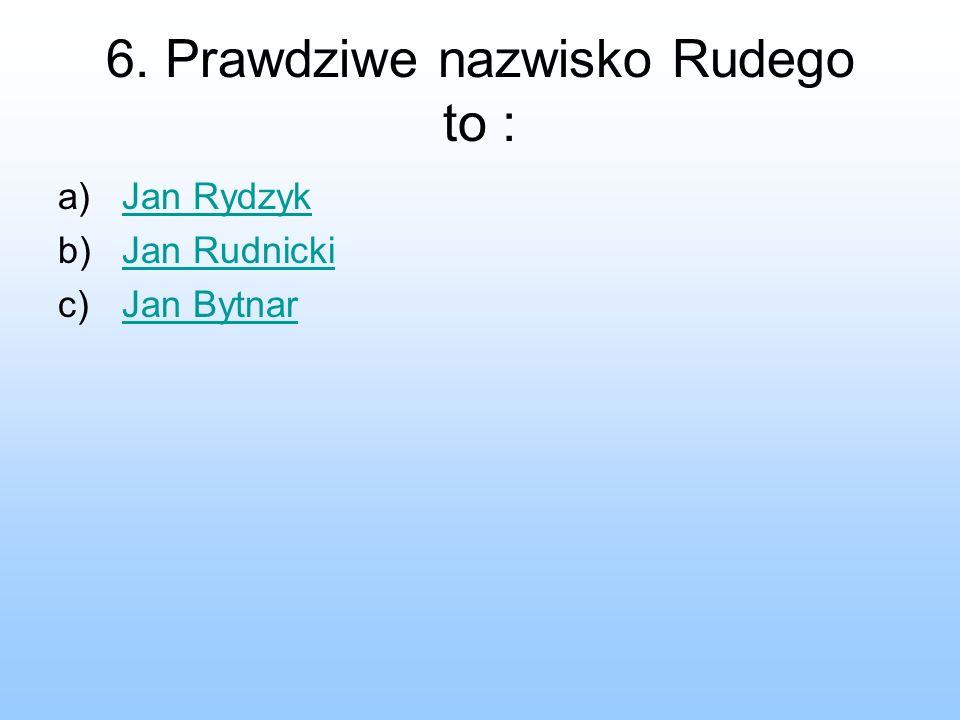 6. Prawdziwe nazwisko Rudego to : a)Jan RydzykJan Rydzyk b)Jan RudnickiJan Rudnicki c)Jan BytnarJan Bytnar