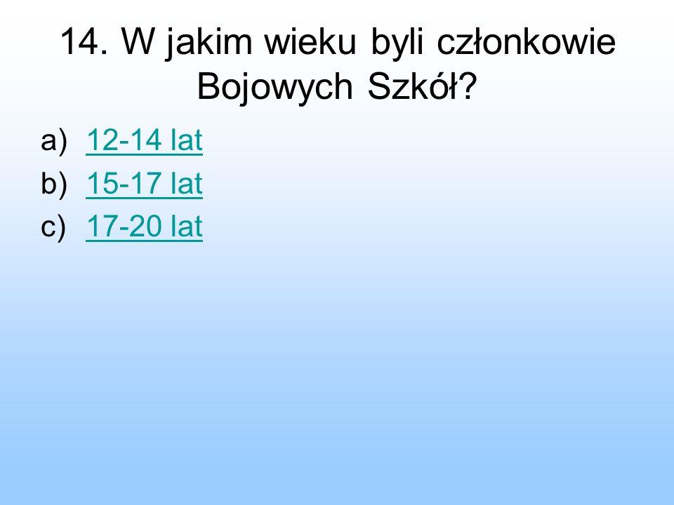 14. W jakim wieku byli członkowie Bojowych Szkół? a)12-14 lat12-14 lat b)15-17 lat15-17 lat c)17-20 lat17-20 lat