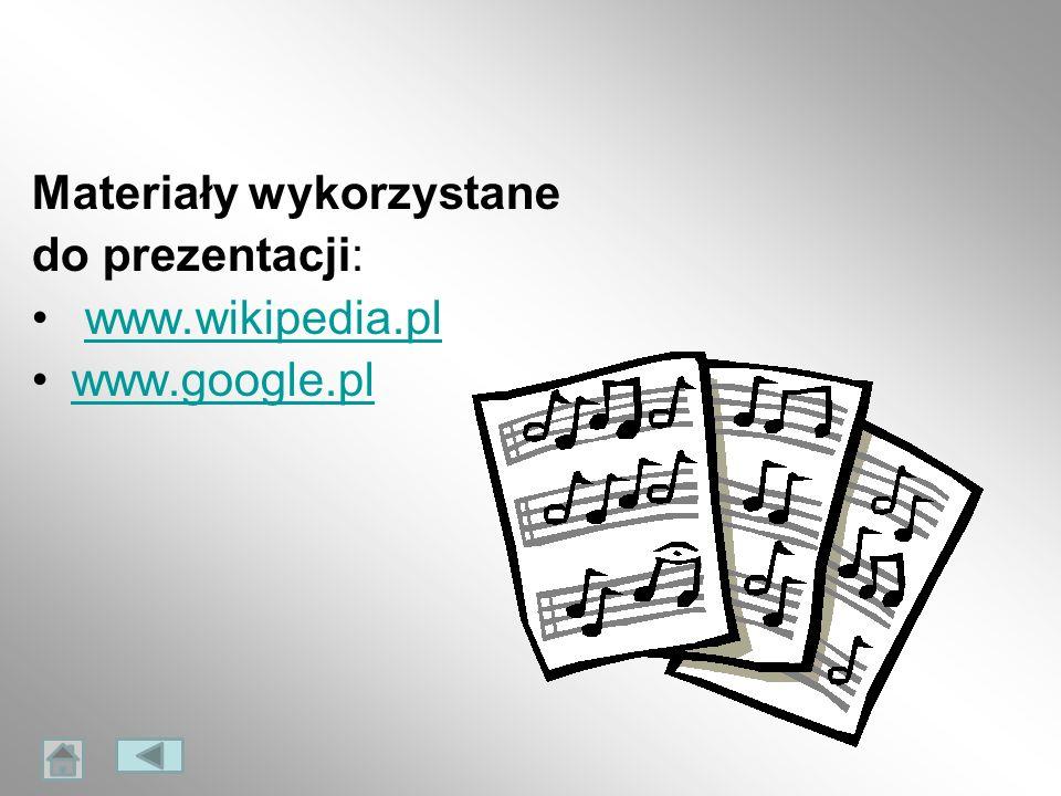 Materiały wykorzystane do prezentacji: www.wikipedia.pl www.google.pl