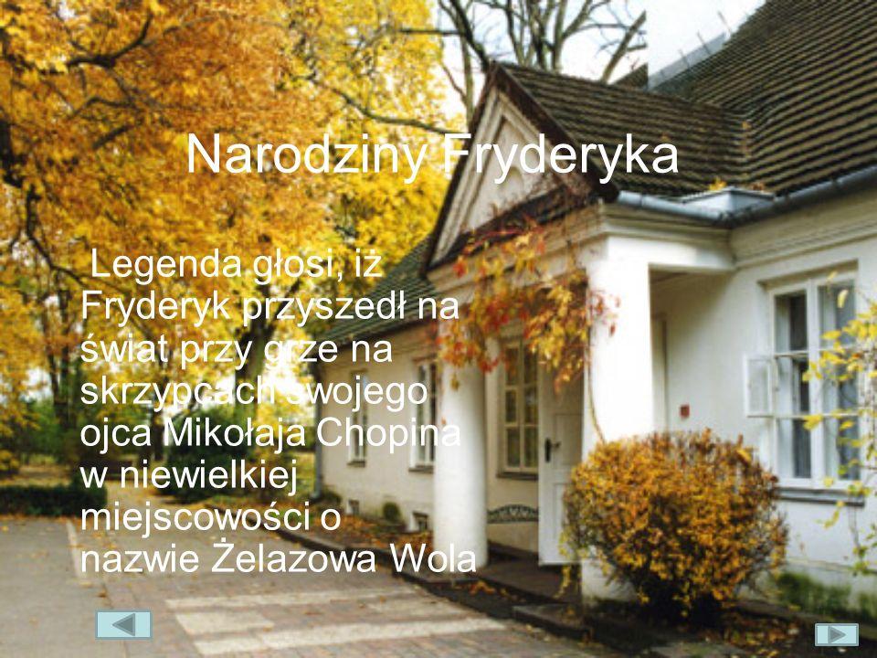 Narodziny Fryderyka Legenda głosi, iż Fryderyk przyszedł na świat przy grze na skrzypcach swojego ojca Mikołaja Chopina w niewielkiej miejscowości o n
