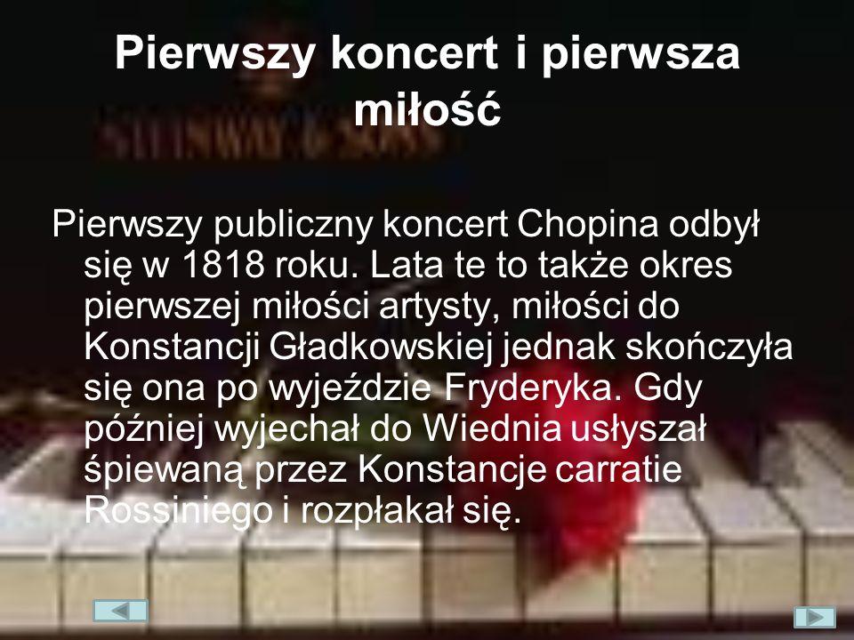 Pierwszy koncert i pierwsza miłość Pierwszy publiczny koncert Chopina odbył się w 1818 roku. Lata te to także okres pierwszej miłości artysty, miłości