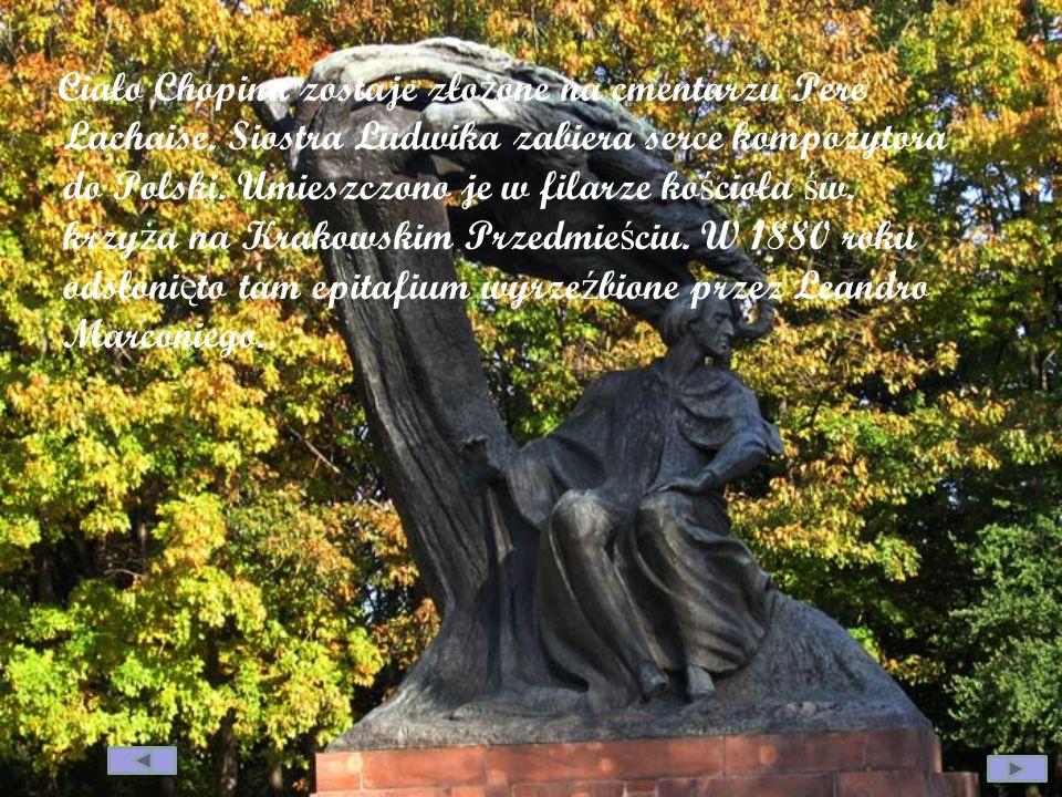 Ciało Chopina zostaje zło ż one na cmentarzu Pere Lachaise. Siostra Ludwika zabiera serce kompozytora do Polski. Umieszczono je w filarze ko ś cioła ś