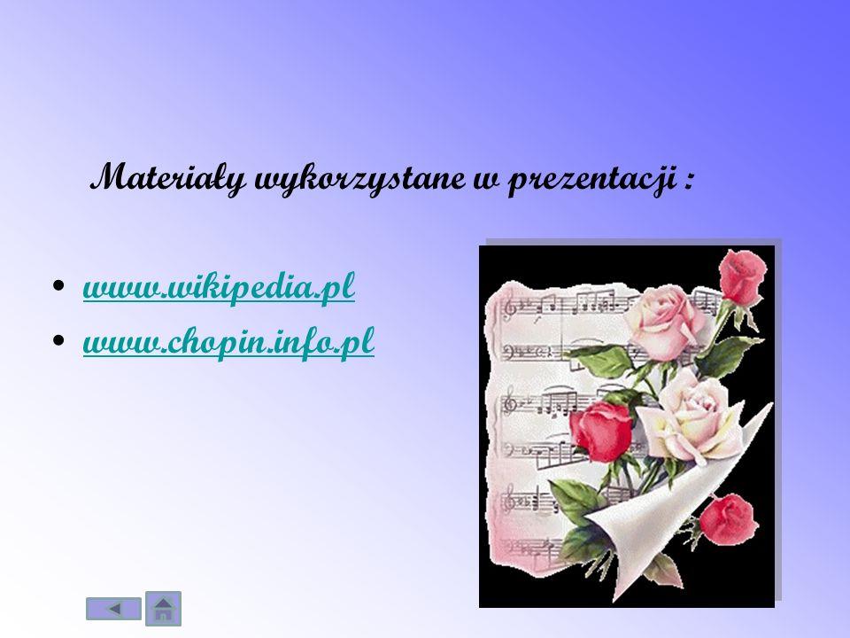 Materiały wykorzystane w prezentacji : www.wikipedia.pl www.chopin.info.pl