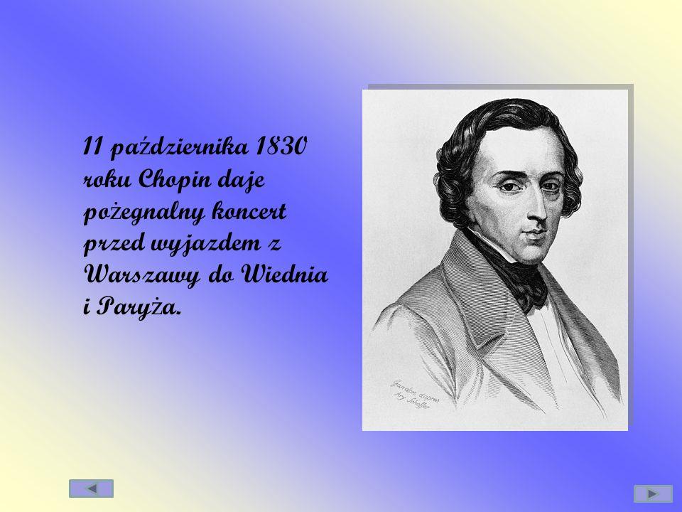 11 pa ź dziernika 1830 roku Chopin daje po ż egnalny koncert przed wyjazdem z Warszawy do Wiednia i Pary ż a.