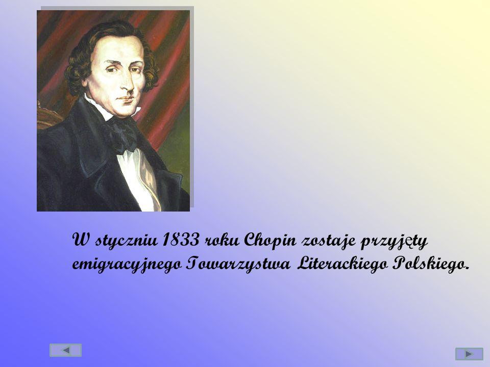 W styczniu 1833 roku Chopin zostaje przyj ę ty emigracyjnego Towarzystwa Literackiego Polskiego.