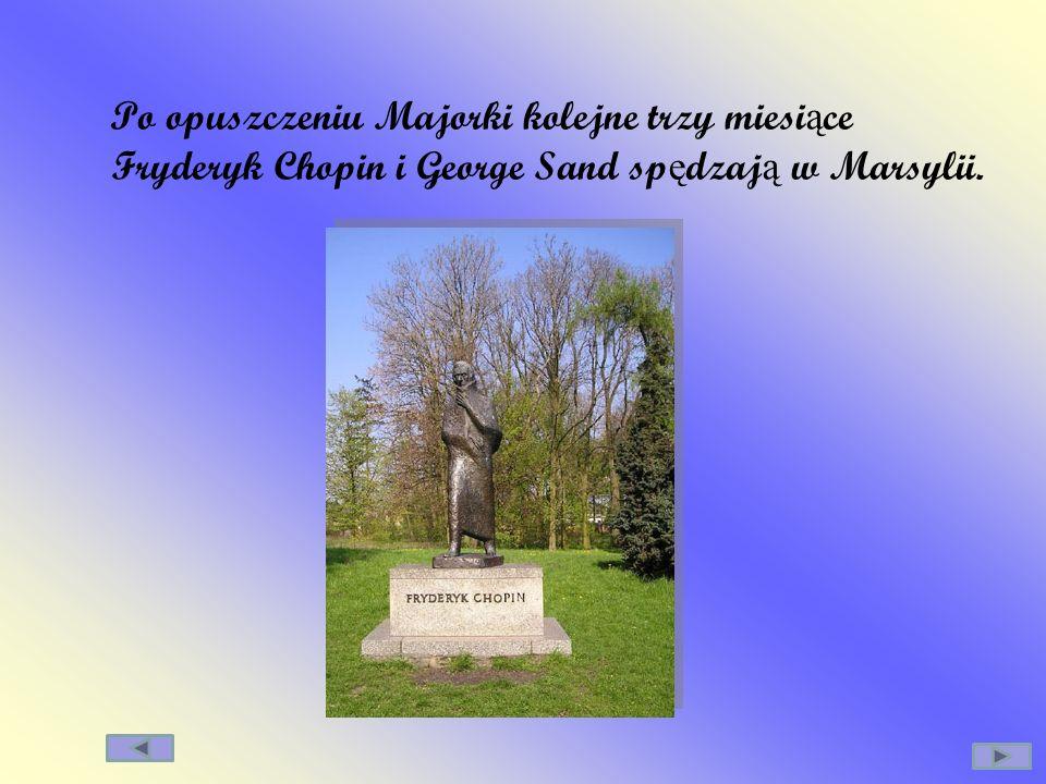 Po opuszczeniu Majorki kolejne trzy miesi ą ce Fryderyk Chopin i George Sand sp ę dzaj ą w Marsylii.
