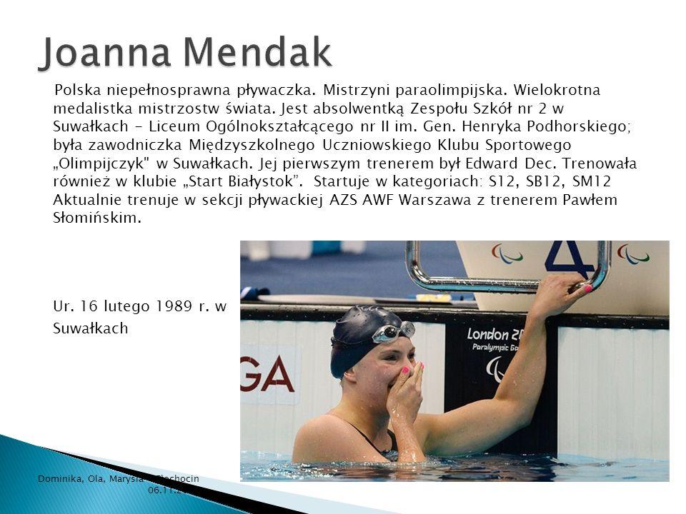 Polska niepełnosprawna pływaczka. Mistrzyni paraolimpijska. Wielokrotna medalistka mistrzostw świata. Jest absolwentką Zespołu Szkół nr 2 w Suwałkach