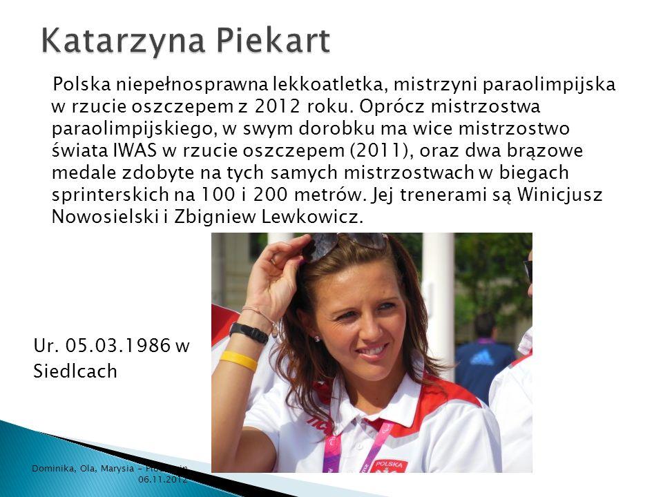 Polska niepełnosprawna lekkoatletka, mistrzyni paraolimpijska w rzucie oszczepem z 2012 roku. Oprócz mistrzostwa paraolimpijskiego, w swym dorobku ma