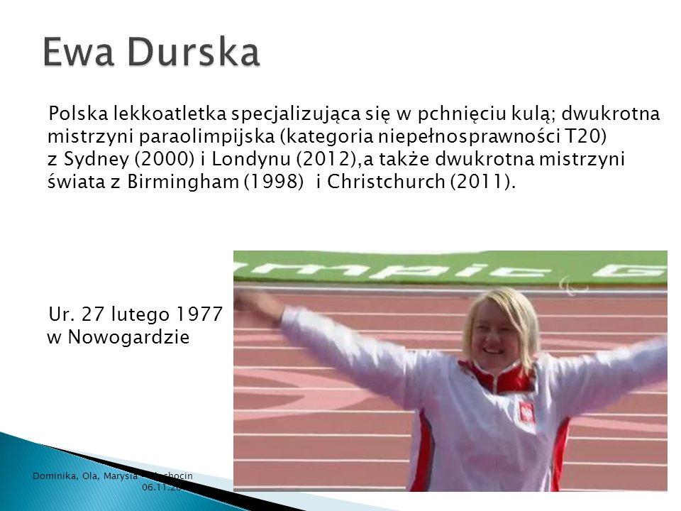 Polska lekkoatletka specjalizująca się w pchnięciu kulą; dwukrotna mistrzyni paraolimpijska (kategoria niepełnosprawności T20) z Sydney (2000) i Londy