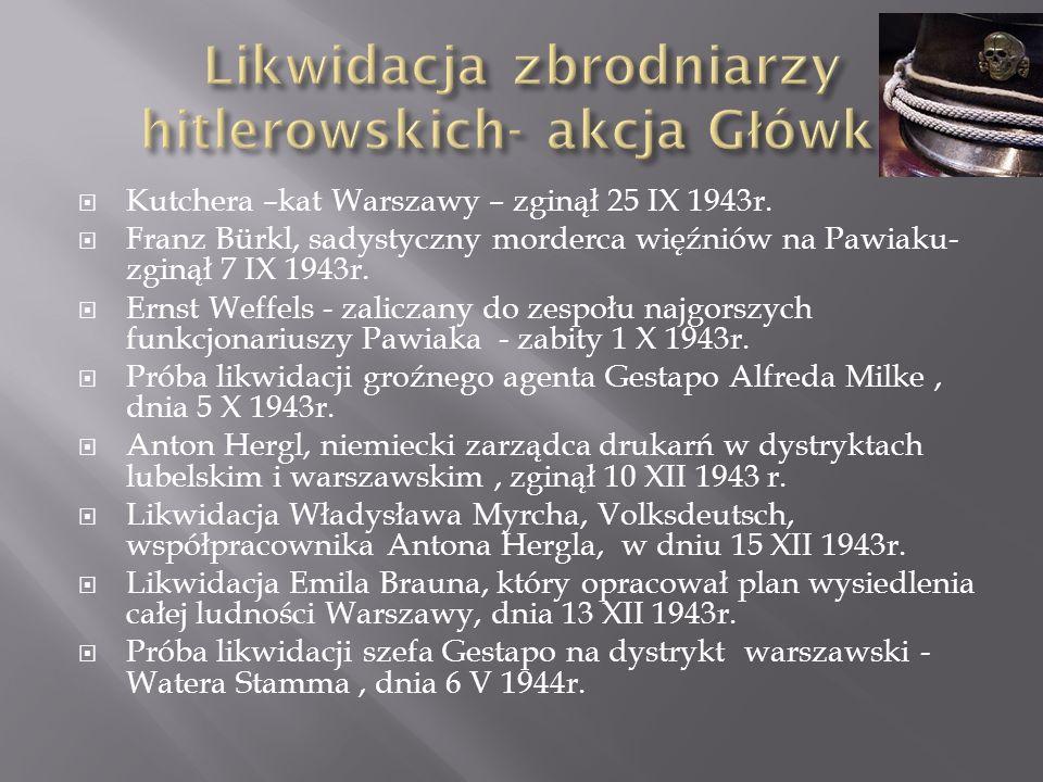 Kutchera –kat Warszawy – zginął 25 IX 1943r. Franz Bürkl, sadystyczny morderca więźniów na Pawiaku- zginął 7 IX 1943r. Ernst Weffels - zaliczany do ze