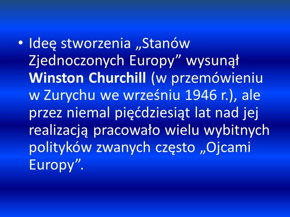 Ideę stworzenia Stanów Zjednoczonych Europy wysunął Winston Churchill (w przemówieniu w Zurychu we wrześniu 1946 r.), ale przez niemal pięćdziesiąt la