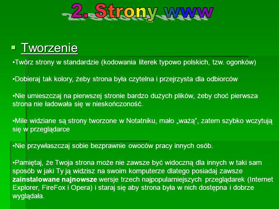 Tworzenie Tworzenie Twórz strony w standardzie (kodowania literek typowo polskich, tzw. ogonków) Dobieraj tak kolory, żeby strona była czytelna i prze